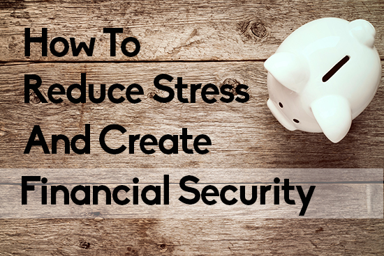 Reduce Stress While Creating Financial Security